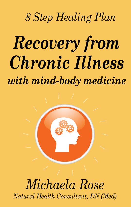 8 Step Healing Plan – Recovery from Chronic Illness with Mind-Body Medicine - Michaela Rose, DN (Med)